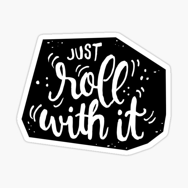 Just roll with it - Black Sticker
