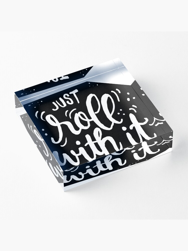 Alternate view of Just roll with it - Black Acrylic Block