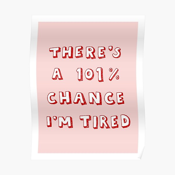 101% Chance I'm Tired | Red Poster