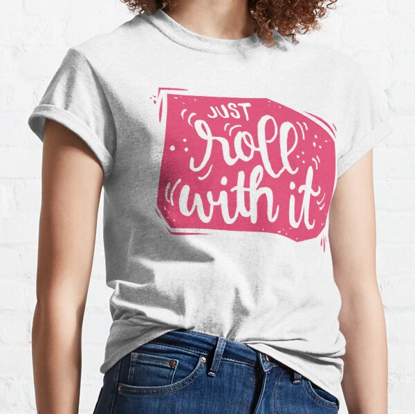 Just roll with it - Pink motivation Classic T-Shirt