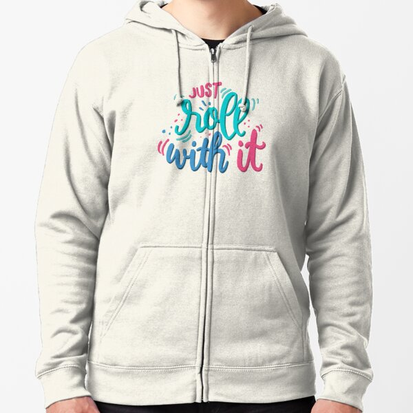 Just roll with it - Playful lettering Zipped Hoodie