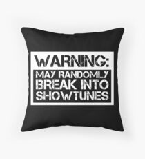 warning: may randomly break into showtunes Throw Pillow