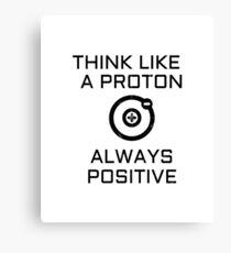 Think Like A Proton And Stay Positive Shirt Funny Wall Art Poster Mug Gifts Canvas Print