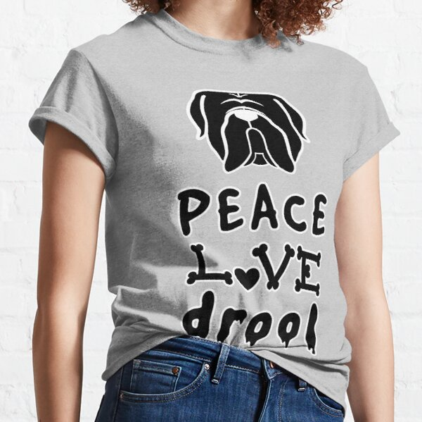 Mastiff love! Peace. love. drool - the perfect Mastiff design Classic T-Shirt