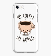 No coffee No Workee iPhone Case/Skin