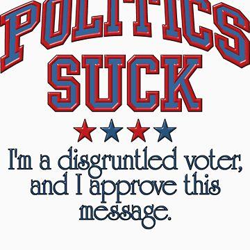POLITICS SUCK by Stitcherladyxx