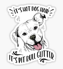 It's Not Dog Hair It's Pit Bull Glitter  Sticker