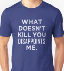 What doesn't kill you disappoints me funny saying shirt T-Shirt