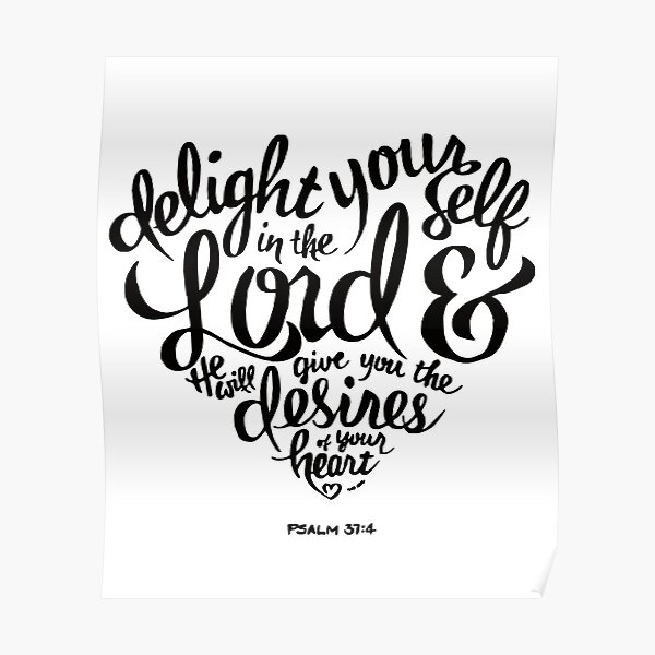 Bible Verse Delight yourself in the Lord Psalm 37:4 Poster
