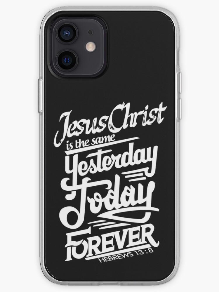 Verset biblique Jésus-Christ est le même hier, aujourd'hui et pour toujours Hébreu 13: 8 | Coque iPhone