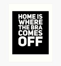 Home is where the bra comes off Art Print