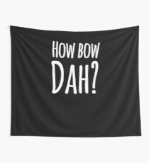How bow dah? Wall Tapestry
