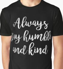 Always stay humble and kind | Quote Graphic T-Shirt