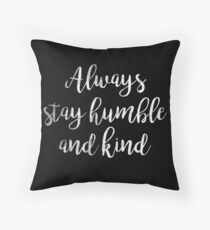 Always stay humble and kind | Quote Throw Pillow