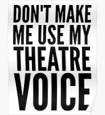 dont make me use my theatre voice Poster