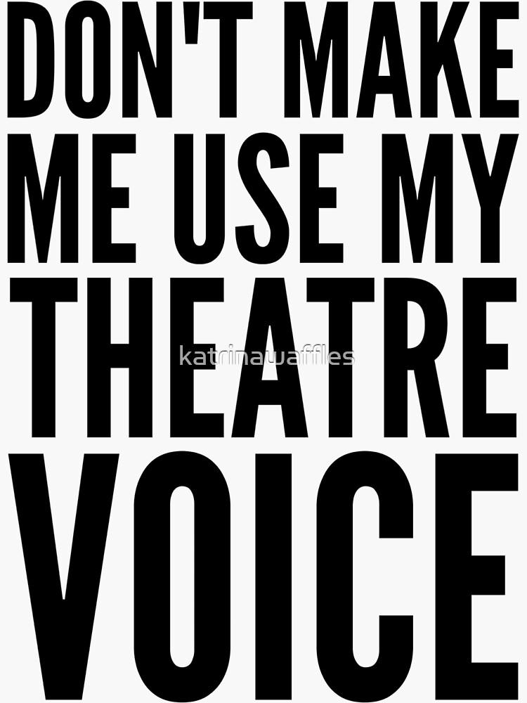 no me hagas usar mi voz de teatro de katrinawaffles