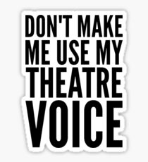 don't make me use my theatre voice Sticker