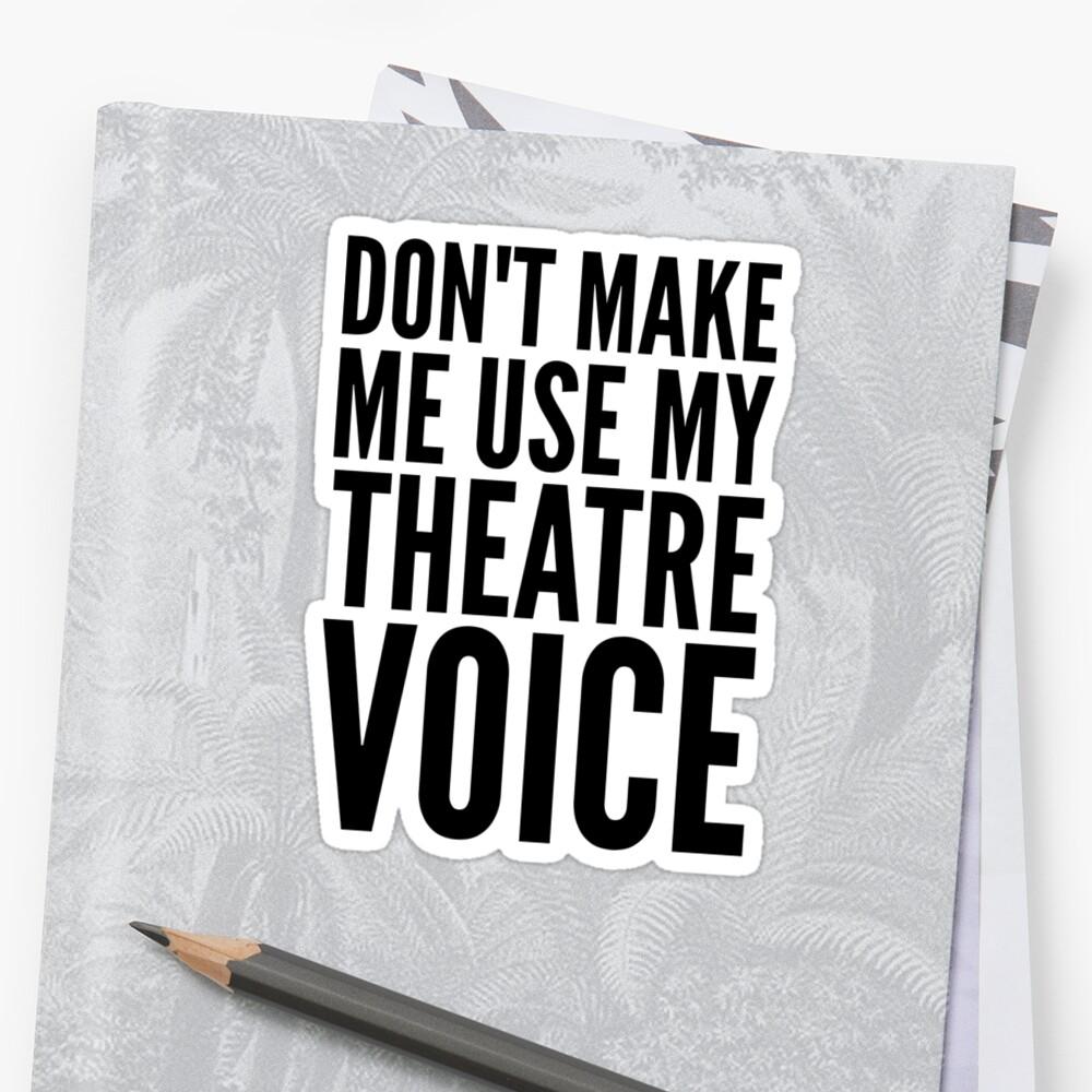 no me hagas usar mi voz de teatro Pegatinas