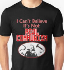 I Can't Believe It's Not Real Communism T-Shirt
