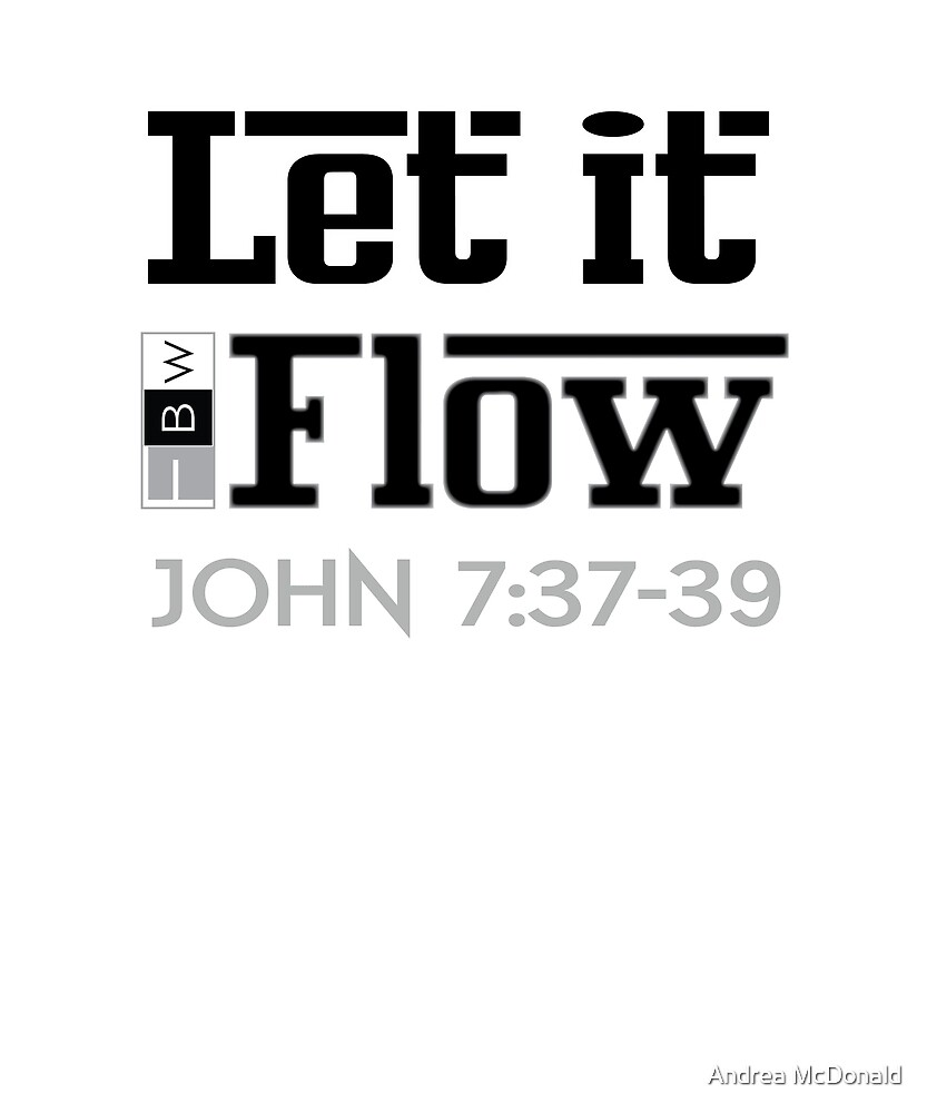 LET IT FLOW, John 7:37-39 by faithbw