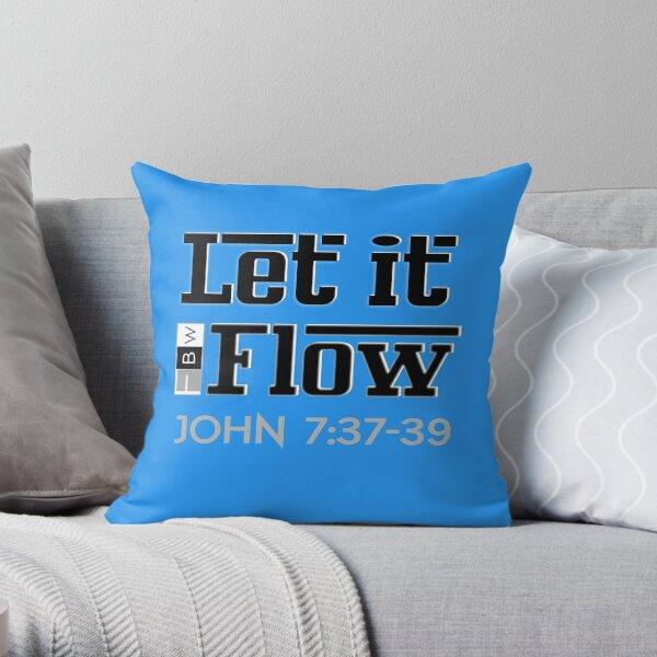 LET IT FLOW, John 7:37-39 Throw Pillow
