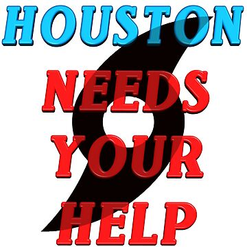 Houston Needs Help by flyoff