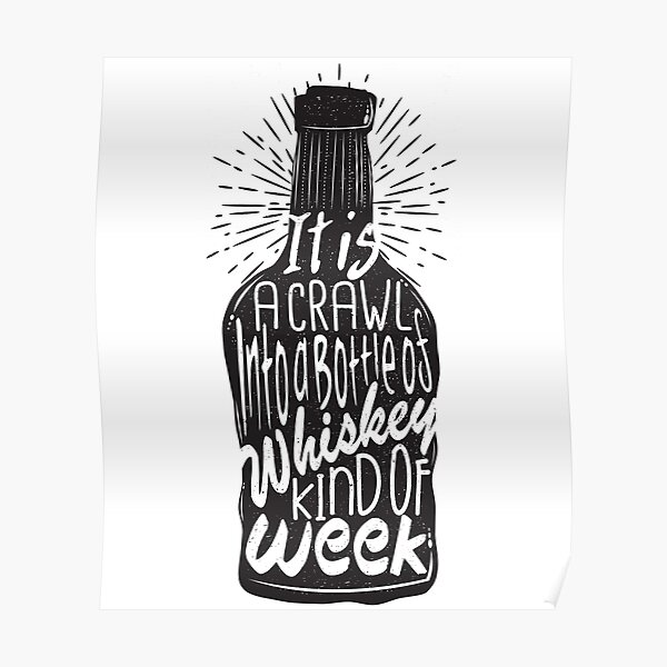 It is a Crawl into a Bottle of Whiskey Kind of Week Poster