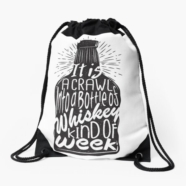 It is a Crawl into a Bottle of Whiskey Kind of Week Drawstring Bag