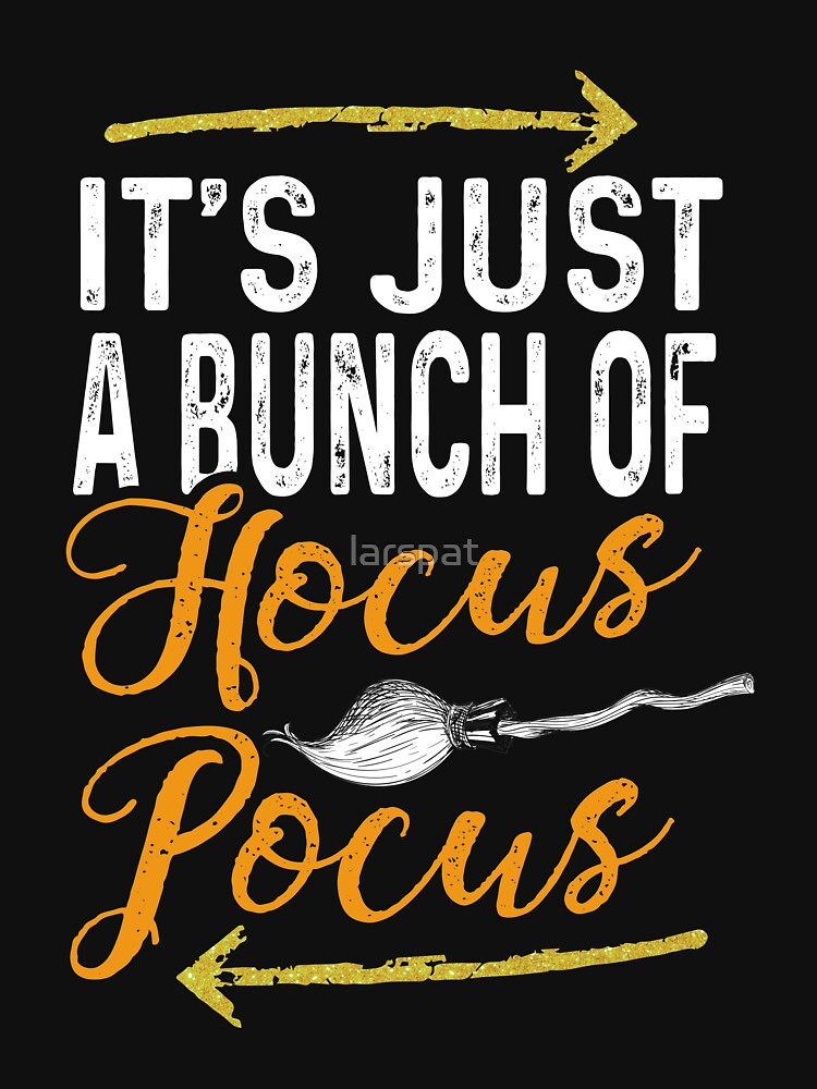 1bdc83c3b49 It s Just a Bunch of Hocus Pocus T-Shirt Funny Halloween Frightful Tee by  larspat
