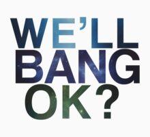 We'll bang, ok? | Unisex T-Shirt