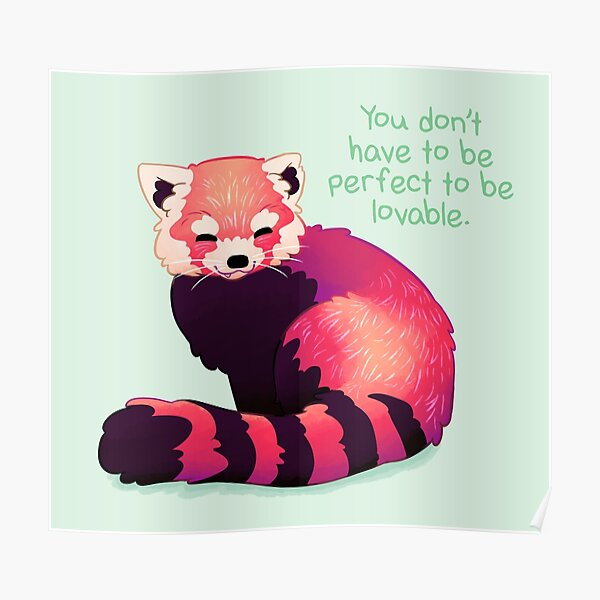 """""""You Don't Have to Be Perfect To Be Lovable"""" Red Panda Poster"""