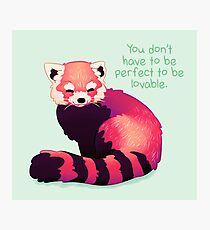 """You Don't Have to Be Perfect To Be Lovable"" Red Panda Photographic Print"