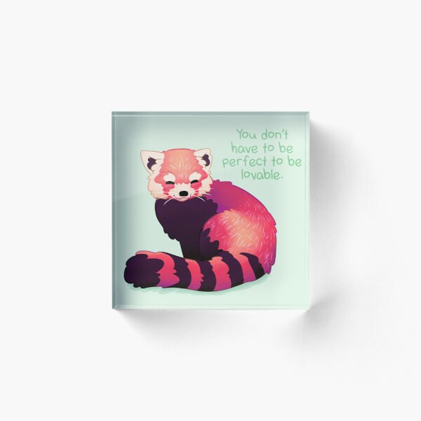 """You Don't Have to Be Perfect To Be Lovable"" Red Panda Acrylic Block"