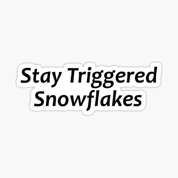 Stay Triggered Snowflakes - Political Stuff - 2nd Amendment Rights Sticker