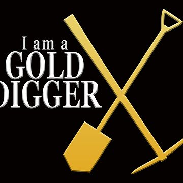 I am a GOLD DIGGER by LisaRent