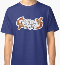 Don't Forget the Happy Thoughts Classic T-Shirt