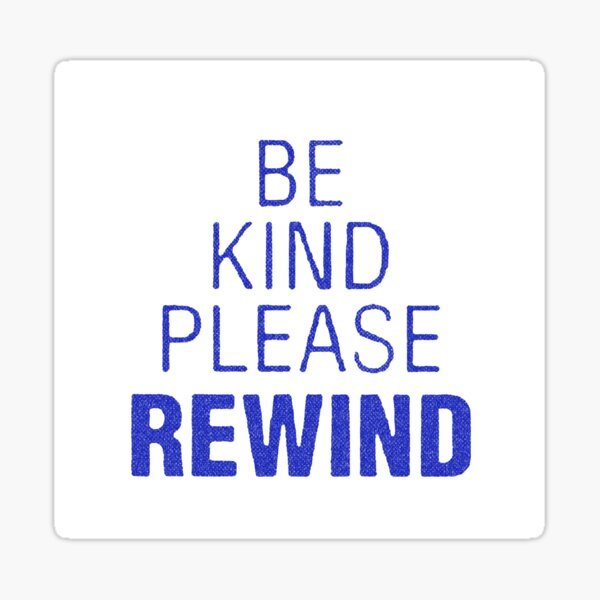 Be Kind Please Rewind (2) Sticker