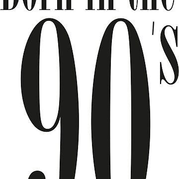 Born in the 90's by GenerationShirt