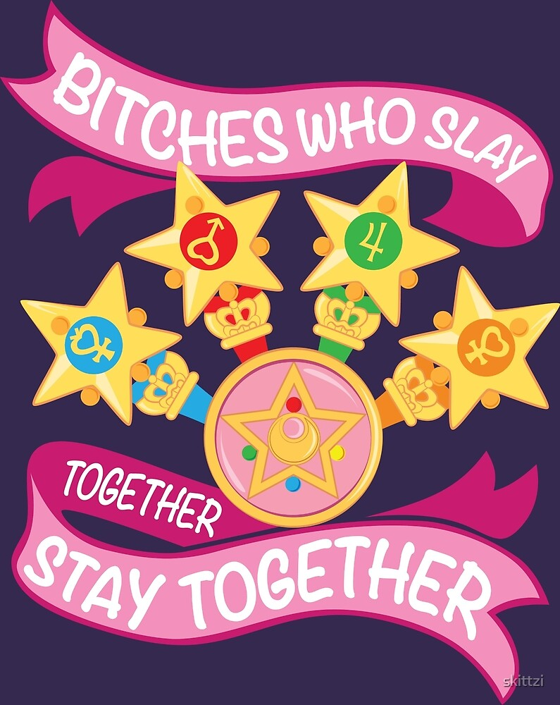 Slay Together Stay Together Sailor Scouts By Skittzi Redbubble