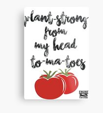 Plant-Strong From My Head To-Ma-Toes Metal Print