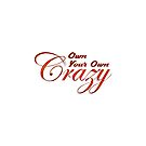 Own Your Own Crazy by linearburn