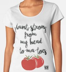 Plant-Strong From My Head To-Ma-Toes Women's Premium T-Shirt