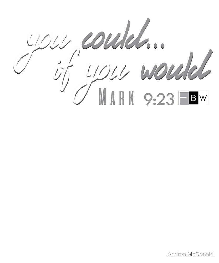 YOU COULD, IF YOU WOULD, Mark 9:23 by faithbw