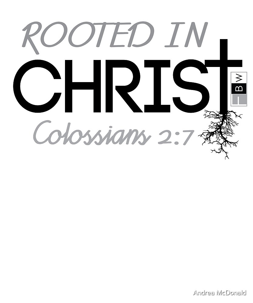 ROOTED IN CHRIST, Colossians 2:7 by faithbw