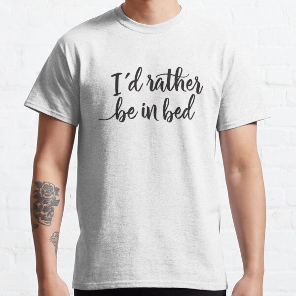 I'd rather be in bed - Calligraphic hand writing Classic T-Shirt