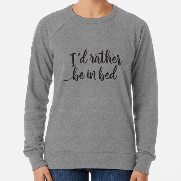 I'd rather be in bed - Calligraphic hand writing Lightweight Sweatshirt