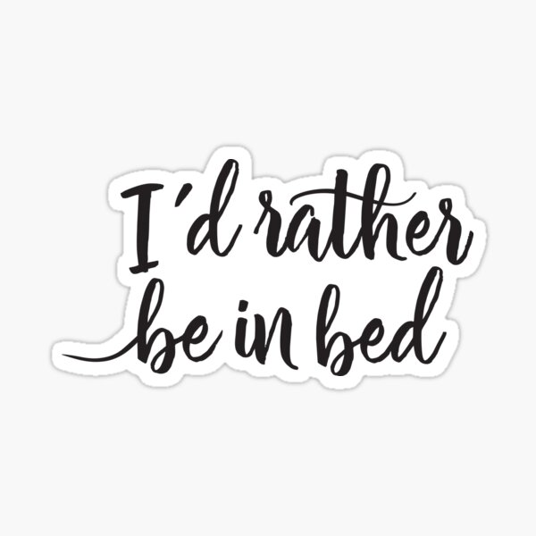 I'd rather be in bed - Calligraphic hand writing Sticker