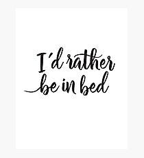 I'd rather be in bed - Calligraphic hand writing Photographic Print