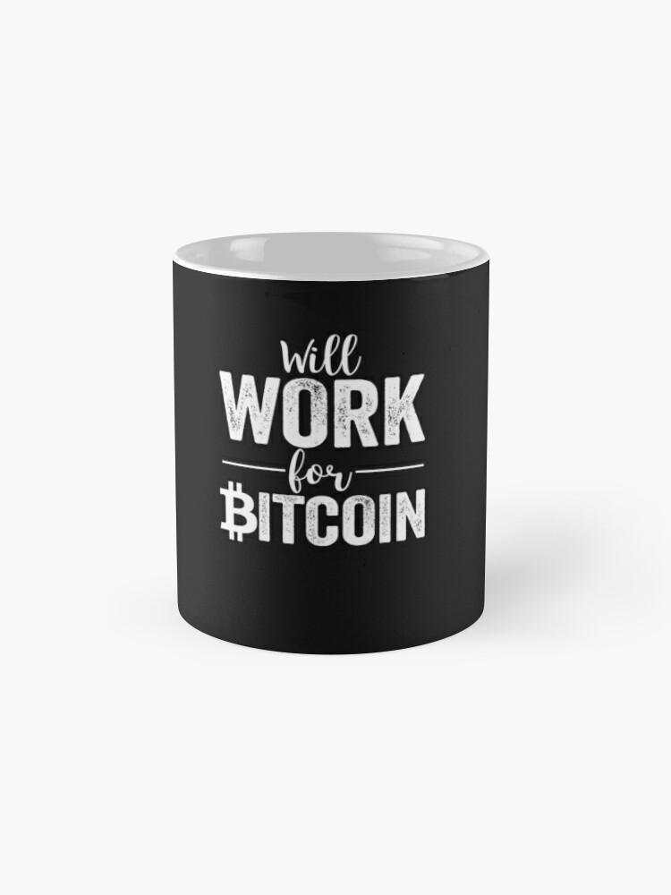 Alternative Ansicht von Wird für Bitcoin arbeiten Tasse