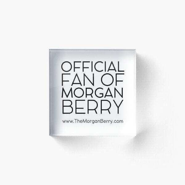 Official Fan of Morgan Berry - fan made art Acrylic Block